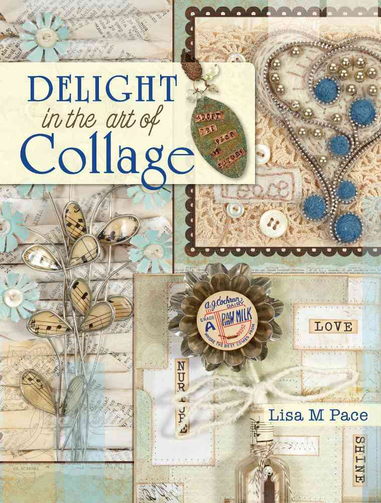 Delight in the Art of Collage By Pace, Lisa M.